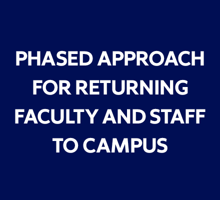 Link to phased approach for returning faculty and staff to campus